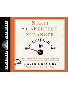 Night With A Perfect Stranger: The Conversation That Changes Everything by David Gregory