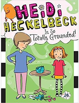 Heidi Heckelbeck Is So Totally Grounded! by Wanda Coven