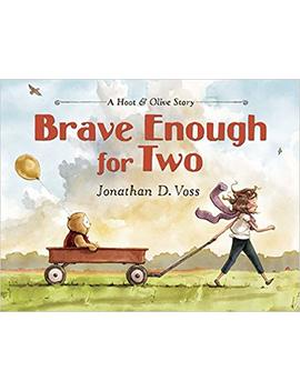 Brave Enough For Two: A Hoot & Olive Story by Jonathan D. Voss
