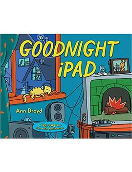 Goodnight I Pad: A Parody For The Next Generation by Ann Droyd