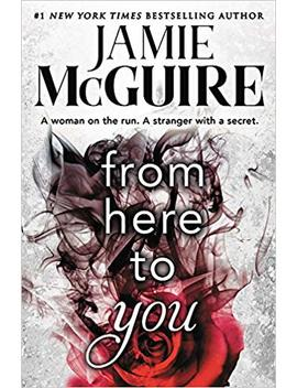 From Here To You (Crash And Burn) by Jamie Mc Guire