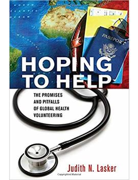 Hoping To Help: The Promises And Pitfalls Of Global Health Volunteering (The Culture And Politics Of Health Care Work) by Amazon