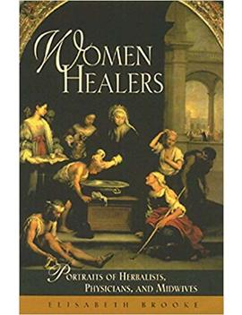 Women Healers: Portraits Of Herbalists, Physicians, And Midwives (Women's Studies/Healing) by Elisabeth Brooke