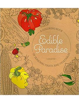 Edible Paradise: A Coloring Book Of Seasonal Fruits And Vegetables by Jessie Kanelos Weiner