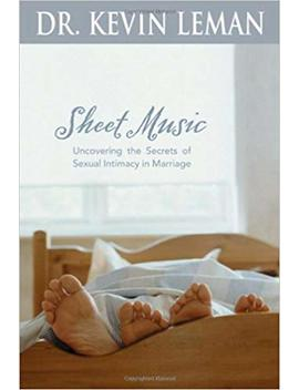Sheet Music: Uncovering The Secrets Of Sexual Intimacy In Marriage by Kevin Leman