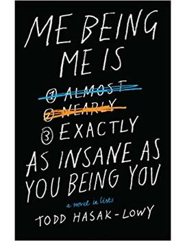 Me Being Me Is Exactly As Insane As You Being You by Todd Hasak Lowy