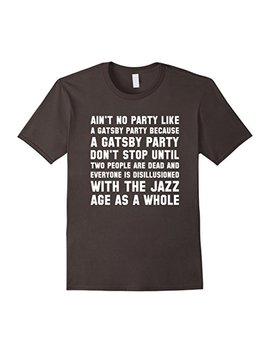 Ain't No Party Like A Gatsby Party Funny T Shirt by Blezink Tees
