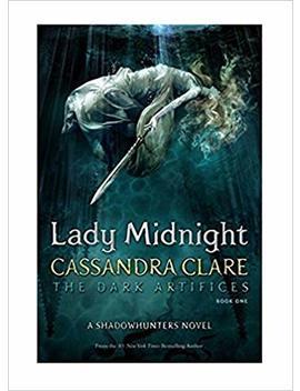 Lady Midnight (The Dark Artifices) by Cassandra Clare