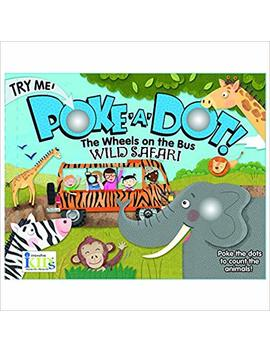 The Wheels On The Bus: Wild Safari (Poke A Dot!) by Holli Conger