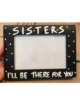 """Friends I'll Be There For You... 4"""" X 6"""" Photo Slot Picture Frame Hand Painted Friends Tv Show Smaller Version by Etsy"""