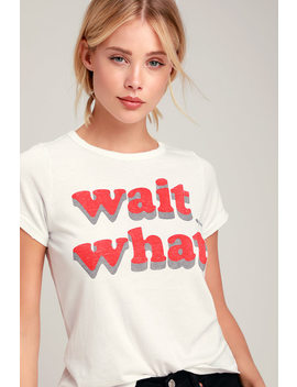 Wait What White Tee by Junk Food
