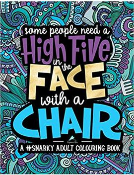 A Snarky Adult Colouring Book: Some People Need A High Five, In The Face, With A Chair (Volume 2) by Papeterie Bleu