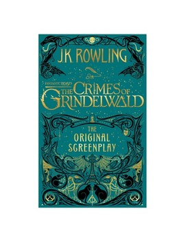 Fantastic Beasts   The Crimes Of Grindelwald : The Original Screenplay    By J. K. Rowling (Hardcover) by Target