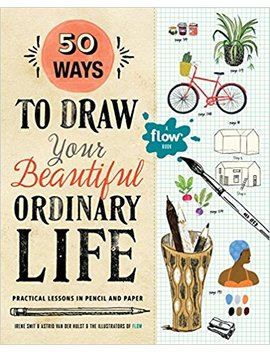 50 Ways To Draw Your Beautiful, Ordinary Life: Practical Lessons In Pencil And Paper (Flow) by Amazon