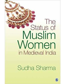 The Status Of Muslim Women In Medieval India by Amazon