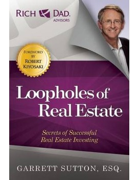 Loopholes Of Real Estate : Secrets Of Successful Real Estate Investing by Garrett Sutton
