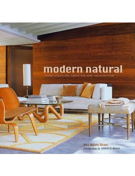Modern Natural : Creating Sophisticated Interiors With Wood, Leather And Stone by Ros Byam Shaw