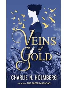 Veins Of Gold by Charlie N. Holmberg