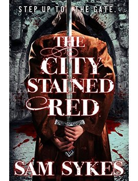 The City Stained Red (Bring Down Heaven Series Book 1) by Sam Sykes