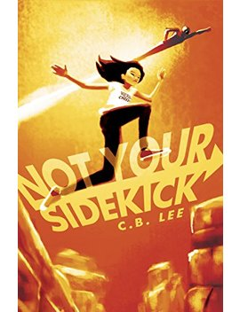 Not Your Sidekick by C.B. Lee