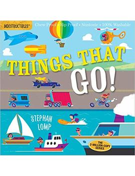 Indestructibles: Things That Go! by Stephan Lomp