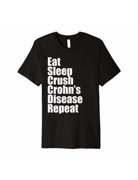 Eat Sleep Crush Crohn's Disease Repeat Survivor T Shirt by Crush Illness Society Tees