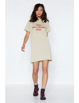 Babe You're Fucking Beaut Tee Dress by Nasty Gal