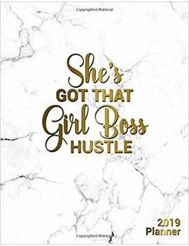 She's Got That Girl Boss Hustle 2019 Planner: Marble & Gold Girly Daily, Weekly And Monthly 2019 Organizer. Nifty Female Empowerment Inspirational Agenda, Notebook And Journal. by Amazon