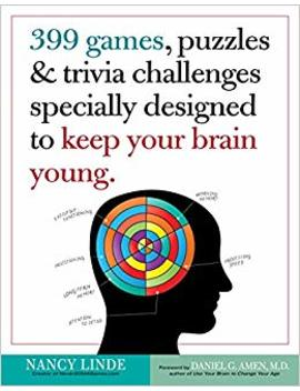 399 Games, Puzzles & Trivia Challenges Specially Designed To Keep Your Brain Young. by Nancy Linde