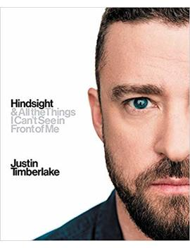 Hindsight: & All The Things I Can't See In Front Of Me by Justin Timberlake