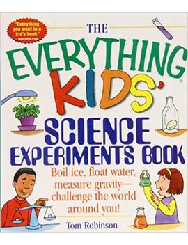 The Everything Kids' Science Experiments Book: Boil Ice, Float Water, Measure Gravity Challenge The World Around You! (Everything Kids Series) by Amazon