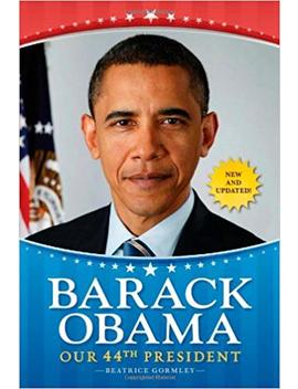 Barack Obama: Our 44th President by Beatrice Gormley