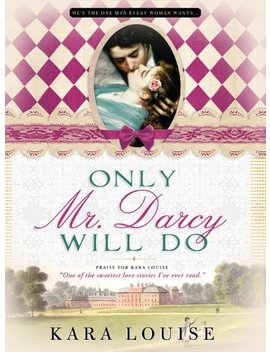 Only Mr. Darcy Will Do by Kara Louise