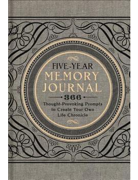 Five Year Memory Journal : 366 Thought Provoking Prompts To Create Your Own Life Chronicle by Sterling Publishing Company