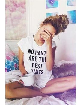 No Pants Are The Best Pants T Shirt by Lupsona