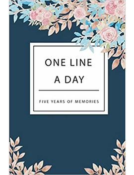 One Line A Day Five Years Of Memories: Beautiful Floral Cover, 365 Days Diary Journal, Dated And Lined Book, Happy Journaling, A Creative For Every ... (5 Year Journal And Memory Book) (Volume 3) by Amazon