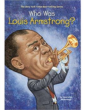 Who Was Louis Armstrong? by Yona Zeldis Mc Donough