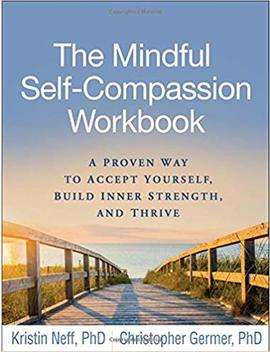 The Mindful Self Compassion Workbook: A Proven Way To Accept Yourself, Build Inner Strength, And Thrive by Kristin Neff