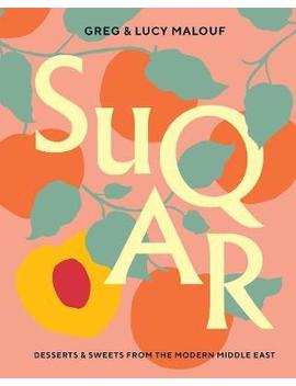 Suqar : Desserts And Sweets From The Modern Middle East by Greg Malouf