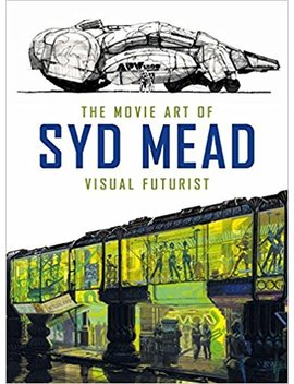 The Movie Art Of Syd Mead: Visual Futurist by Syd Mead