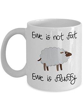 Funny Coffee Mug, Ewe Is Not Fat, Ewe Is Fluffy, White Mug Sheep Design by Handle My Mugs