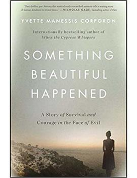 Something Beautiful Happened: A Story Of Survival And Courage In The Face Of Evil by Yvette Manessis Corporon