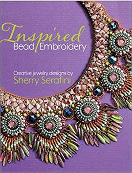 Inspired Bead Embroidery: New Jewelry Designs By Sherry Serafini by Sherry Serafini