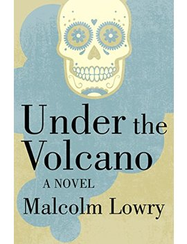 Under The Volcano: A Novel (P.S.) by Malcolm Lowry