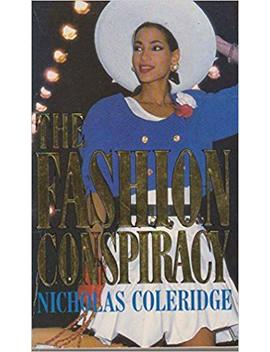 The Fashion Conspiracy: A Remarkable Journey Through The Empires Of Fashion by Nicholas Coleridge