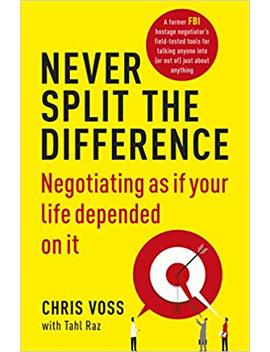 Never Split The Difference: Negotiating As If Your Life Depended On It by Amazon