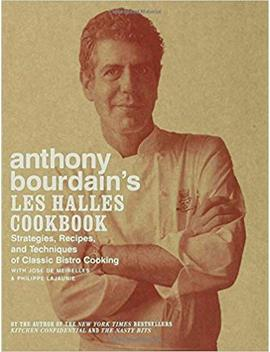 Anthony Bourdain's Les Halles Cookbook: Strategies, Recipes, And Techniques Of Classic Bistro Cooking by Anthony Bourdain