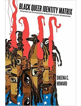 Black Queer Identity Matrix: Towards An Integrated Queer Of Color Framework (Black Studies And Critical Thinking) by Amazon