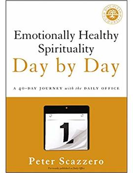 Emotionally Healthy Spirituality Day By Day: A 40 Day Journey With The Daily Office by Peter Scazzero