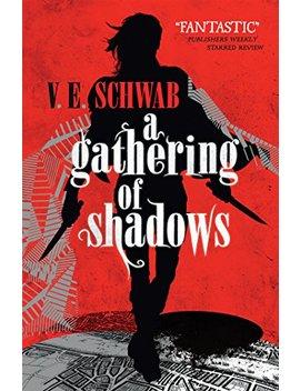 A Gathering Of Shadows (A Darker Shade Of Magic Book 2) by V.E. Schwab